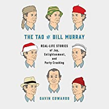 The Tao of Bill Murray: Real-Life Stories of Joy, Enlightenment, and Party Crashing Audiobook by Gavin Edwards Narrated by Gavin Edwards