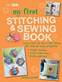 img - for My First Stitching and Sewing Book: Learn how to sew with these 35 cute & easy projects: simple stitches, sweet embroidery, pretty applique book / textbook / text book