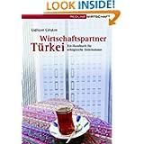Wirtschaftspartner Türkei: Ein Handbuch für erfolgreiche Unternehmer (German Edition)