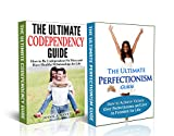 The Ultimate Codependency & Perfectionism Guide:  How to Be Codependent No More, Have Healthy Relationships for Life & Achieve Victory Over Perfection ... codependent, codependent no more)