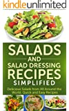 Salads And Salad Dressing Recipes Simplified: Delicious Salads From All Around The World. Quick And Easy Recipes. (English Edition)
