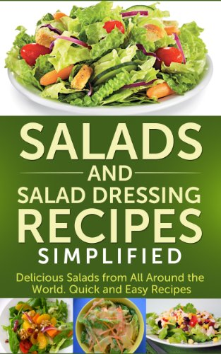 Salads And Salad Dressing Recipes Simplified: Delicious Salads From All Around The World. Quick And Easy Recipes. by Ashley Cree