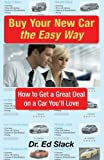 Buy Your New Car the Easy Way: How to Get a Great Deal on a Car You'll Love