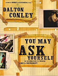 You May Ask Yourself: An Introduction to Thinking Like a Sociologist by Conley Dalton