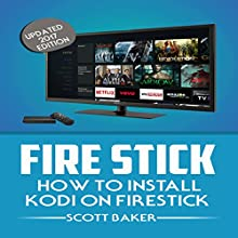 Fire Stick: How to Install Kodi on Firestick, Updated 2017 Edition Audiobook by Scott Baker Narrated by Michelle Cronin