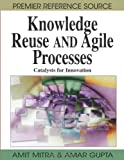 img - for Knowledge Reuse and Agile Processes: Catalysts for Innovation (Premier Reference Source) book / textbook / text book
