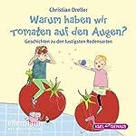 Warum haben wir Tomaten auf den Augen?: Geschichten zu den lustigsten Redensarten | Christian Dreller