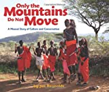 img - for Only the Mountains Do Not Move: A Maasai Story of Culture and Conservation book / textbook / text book
