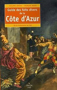 Guide des faits divers de la C�te d'Azur : De la Pr�histoire au Net par Fran�ois Rosso