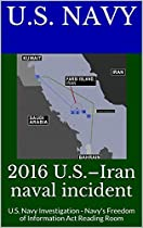 2016 U.S.-IRAN NAVAL INCIDENT: EXECUTIVE SUMMARY OF THE U.S. NAVY INVESTIGATION - NAVY'S FREEDOM OF INFORMATION ACT READING ROOM