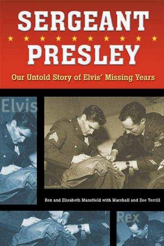 Sergeant Presley: Our Untold Story of Elvis' Missing Years
