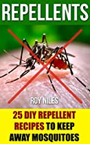 Repellents: 25 DIY Repellent Recipes To Keep Away Mosquitoes: (Travel Insect Repellent, Natural Repellents, Aromatherapy) (Organic Insect Repellent, Soft Insect Repellent)