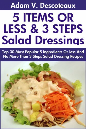 Top 30 Most Popular 5 Ingredients Or less And No More Than 3 Steps Salad Dressing Recipes by Adam V. Descoteaux