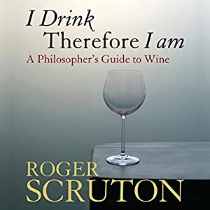 I Drink Therefore I Am: A Philosopher's Guide to Wine | [Roger Scruton]