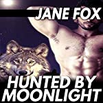 Hunted by Moonlight: His First Time with a Shifter | Jane Fox