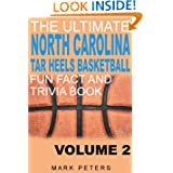 The Ultimate North Carolina Tar Heels Fun Fact And Trivia Book - Volume 2