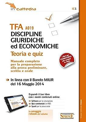 TFA A019 Discipline Giuridiche ed Economiche: TEORIA e QUIZ - Manuale Completo per la preparazione alla prova preliminare, scritta e orale