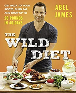 Book Cover: The Wild Diet: Get Back to Your Roots, Burn Fat, and Drop Up to 20 Pounds in 40 Days