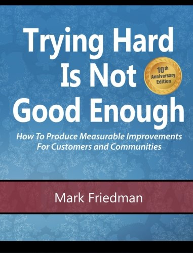 Trying Hard Is Not Good Enough 10th Anniversary Edition: How to Produce Measurable Improvements for Customers and Communities PDF
