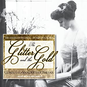 The Glitter and the Gold: The American Duchess - In Her Own Words | [Consuelo Vanderbilt Balsan]