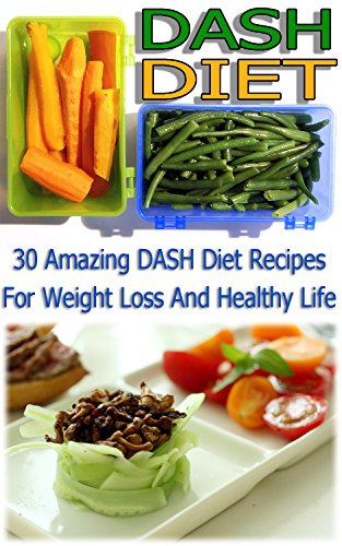 DASH Diet: 30 Amazing DASH Diet Recipes For Weight Loss And Healthy Life: (dash diet weight loss solution, dash diet for weight loss, dash diet recipes) ... watchers, healthy eating, healthy living)) by Nicky Morgan