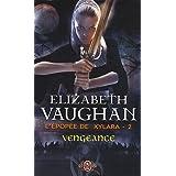 L'�pop�e de Xylara, Tome 2 : Vengeancepar Elizabeth Vaughan