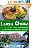 Luau Chow: 30 Fun and Ono (Tasty) Island Favorites for Parties and the Homesick Hawaiian