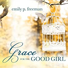 Grace for the Good Girl: Letting Go of the Try-Hard Life (       UNABRIDGED) by Emily P. Freeman Narrated by Coleen Marlo
