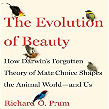 The Evolution of Beauty: How Darwin's Forgotten Theory of Mate Choice Shapes the Animal World - and Us Audiobook by Richard O. Prum Narrated by Dan Woren