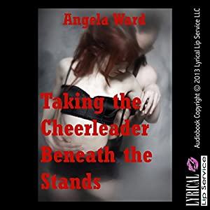 Taking the Cheerleader Beneath the Stands: A Rough Public Sex Erotica Story Audiobook