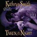 Taken by the Night: Brotherhood of Blood, Book 3 Audiobook by Kathryn Smith Narrated by Faye Adele