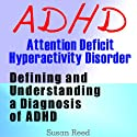 ADHD: Attention Deficit Hyperactivity Disorder: Defining and Understanding a Diagnosis of ADHD Audiobook by Susan Reed Narrated by Claton Butcher