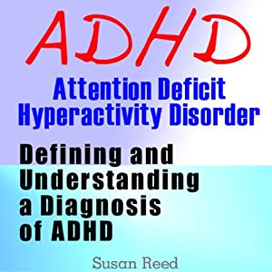 ADHD: Attention Deficit Hyperactivity Disorder: Defining and Understanding a Diagnosis of ADHD | [Susan Reed]