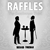 Raffles: The Gentleman Thief: Raffles, Book 1 | Richard Foreman