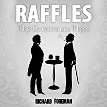 Raffles: The Gentleman Thief: Raffles, Book 1 Audiobook by Richard Foreman Narrated by Jeremy Clyde