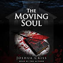 The Moving Soul (       UNABRIDGED) by Joshua Criss Narrated by Joshua Criss