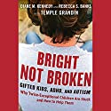Bright Not Broken: Gifted Kids, ADHD, and Autism Audiobook by Diane M. Kennedy, Rebecca S. Banks, Temple Grandin Narrated by Vanessa Hart