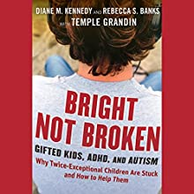 Bright Not Broken: Gifted Kids, ADHD, and Autism (       UNABRIDGED) by Diane M. Kennedy, Rebecca S. Banks, Temple Grandin Narrated by Vanessa Hart