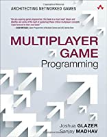Multiplayer Game Programming: Architecting Networked Games Front Cover