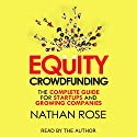 Equity Crowdfunding: The Complete Guide for Startups and Growing Companies Hörbuch von Nathan Rose Gesprochen von: Nathan Rose