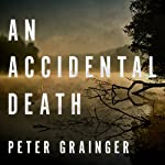 An Accidental Death: A DC Smith Investigation Series, Book 1   Peter Grainger