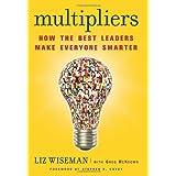 Multipliers: How the Best Leaders Make Everyone Smarter ~ Liz Wiseman