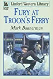 img - for Fury at Troon's Ferry (Linford Western Library) book / textbook / text book