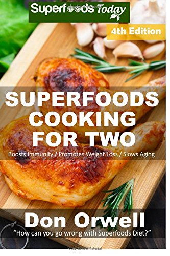 Superfoods Cooking For Two: Fourth Edition - Over 190 Quick & Easy Gluten Free Low Cholesterol Whole Foods Recipes full of Antioxidants & ... 100 (Natural Weight Loss Transformation)