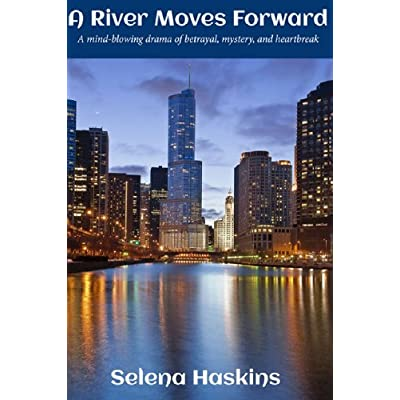A River Moves Forward: A mind-blowing drama of betrayal, mystery, and heartbreak Selena Haskins