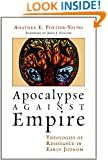 Apocalypse against Empire: Theologies of Resistance in Early Judaism