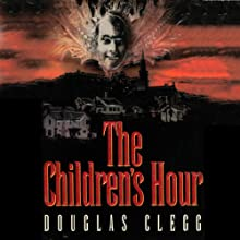 The Children's Hour (       UNABRIDGED) by Douglas Clegg Narrated by Derek Shetterly