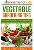 Vegetable Gardening Tips - Complete Guide On Growing Vegetables (English Edition)