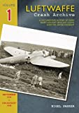 img - for Luftwaffe Crash Archive: Volume 1 1: A Documentary History of Every Enemy Aircraft Brought Down Over the UK book / textbook / text book