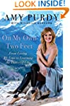 On My Own Two Feet: From Losing My Le...